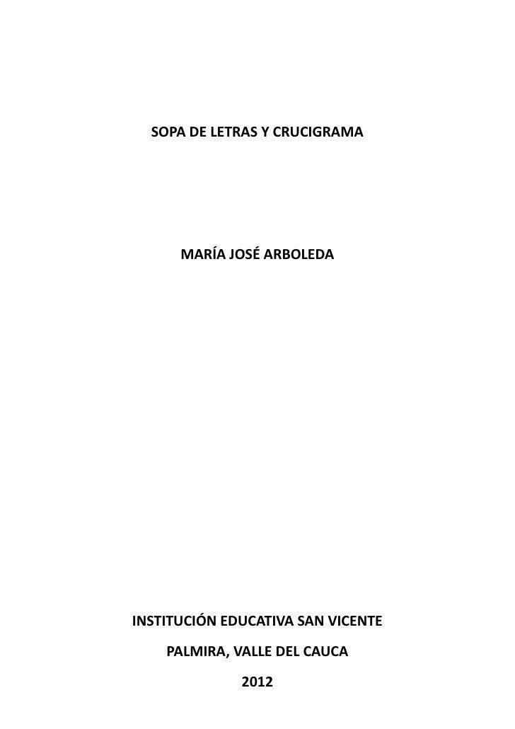 SOPA DE LETRAS Y CRUCIGRAMA      MARÍA JOSÉ ARBOLEDAINSTITUCIÓN EDUCATIVA SAN VICENTE    PALMIRA, VALLE DEL CAUCA         ...