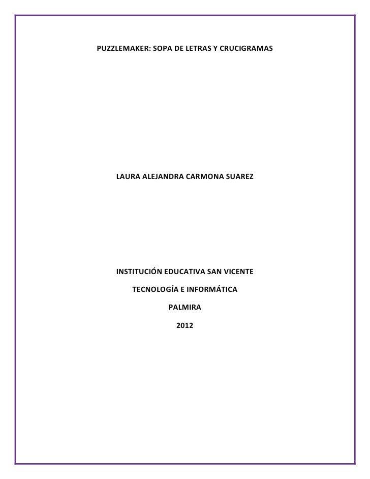 PUZZLEMAKER: SOPA DE LETRAS Y CRUCIGRAMAS    LAURA ALEJANDRA CARMONA SUAREZ    INSTITUCIÓN EDUCATIVA SAN VICENTE        TE...