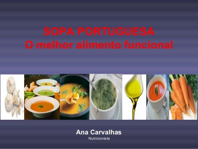 SOPA PORTUGUESA O melhor alimento funcional Ana Carvalhas Nutricionista