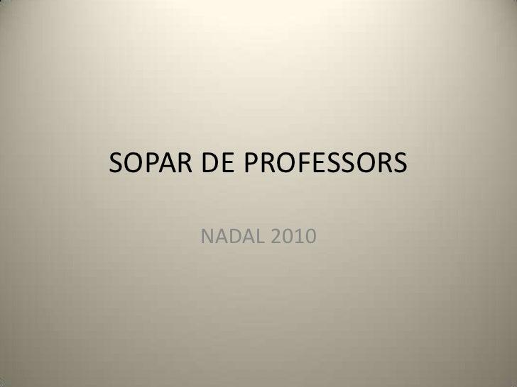 SOPAR DE PROFESSORS<br />NADAL 2010<br />