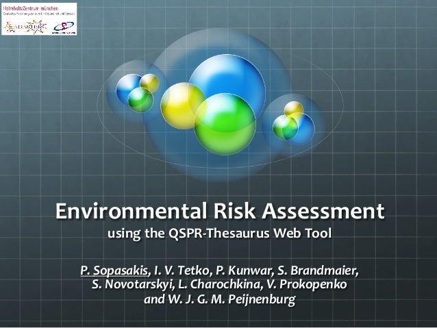 Environmental,Risk,Assessment, using,the,QSPR7Thesaurus,Web,Tool, P.#Sopasakis,#I.#V.#Tetko,#P.#Kunwar,#S.#Brandmaier,## S...