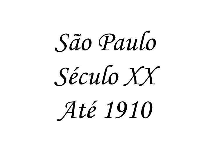 São PauloSéculo XXAté 1910