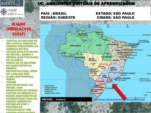 ELIANE GONÇALVES CIOLFI PAÍS : BRASIL ESTADO: SÃO PAULO REGIÃO: SUDESTE CIDADE: SÃO PAULO http://www.estadosecapitaisdobra...