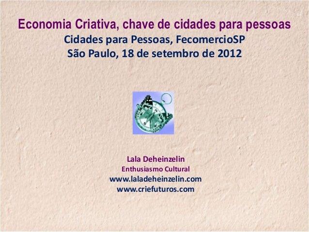 Lala Deheinzelin Enthusiasmo Cultural www.laladeheinzelin.com www.criefuturos.com Economia Criativa, chave de cidades para...
