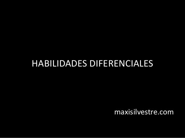 HABILIDADES DIFERENCIALES maxisilvestre.com