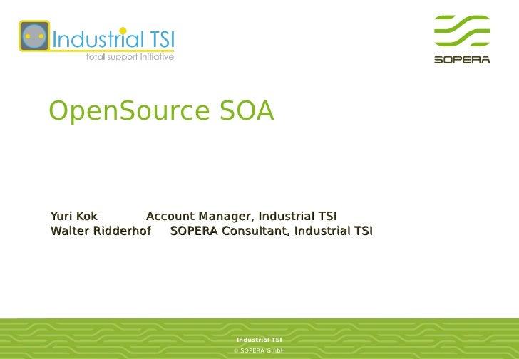 OpenSource SOA   Yuri Kok       Account Manager, Industrial TSI Walter Ridderhof  SOPERA Consultant, Industrial TSI       ...