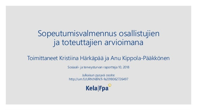 Sopeutumisvalmennus osallistujien ja toteuttajien arvioimana Toimittaneet Kristiina Härkäpää ja Anu Kippola-Pääkkönen Sosi...