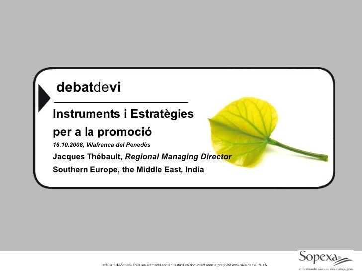 debat de vi <ul><li>Instruments i Estratègies </li></ul><ul><li>per a la promoció </li></ul><ul><li>16.10.2008, Vilafranca...