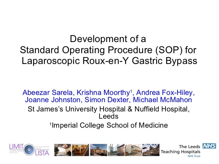 Development of a  Standard Operating Procedure (SOP) for  Laparoscopic Roux-en-Y Gastric Bypass Abeezar Sarela, Krishna Mo...