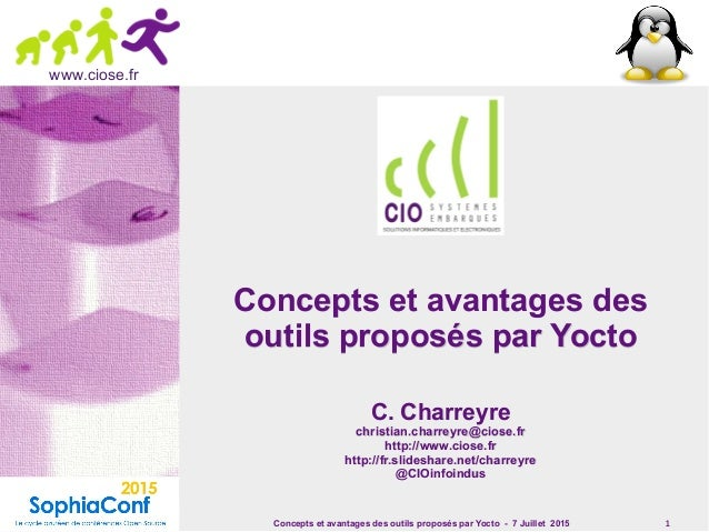 Concepts et avantages des outils proposés par Yocto - 7 Juillet 2015 1 www.ciose.fr Concepts et avantages desConcepts et a...