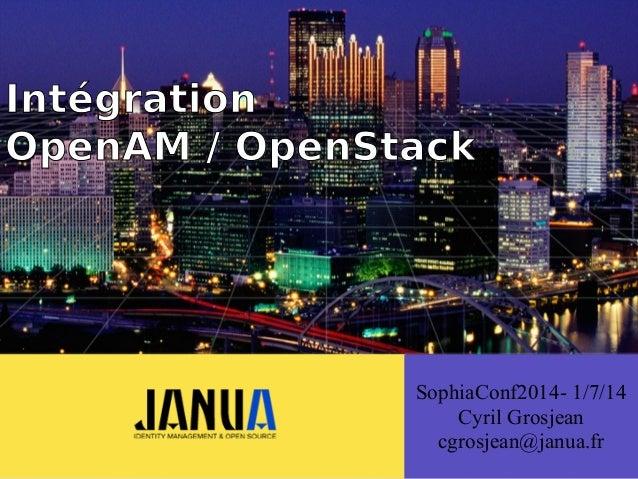 ( SophiaConf2014- 1/7/14 Cyril Grosjean cgrosjean@janua.fr Intégration OpenAM / OpenStack