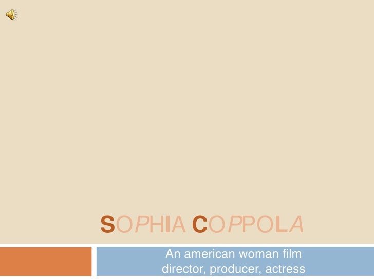 SOPHIA COPPOLA     An american woman film     director, producer, actress