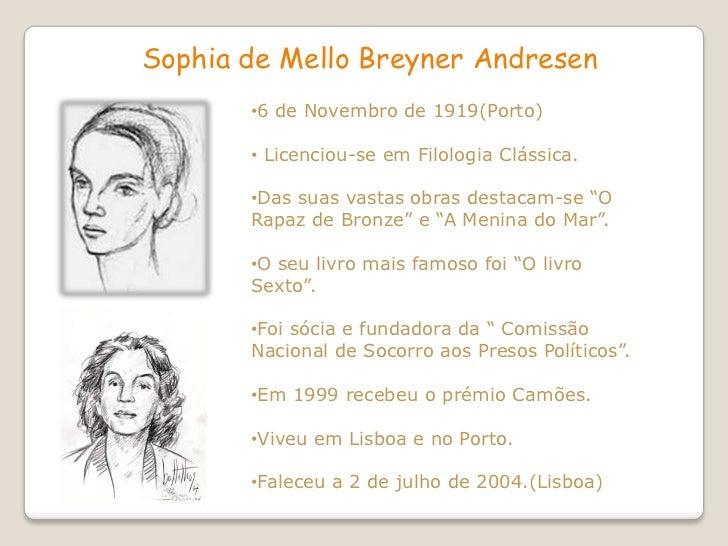 Sophia de Mello Breyner Andresen       •6 de Novembro de 1919(Porto)       • Licenciou-se em Filologia Clássica.       •Da...