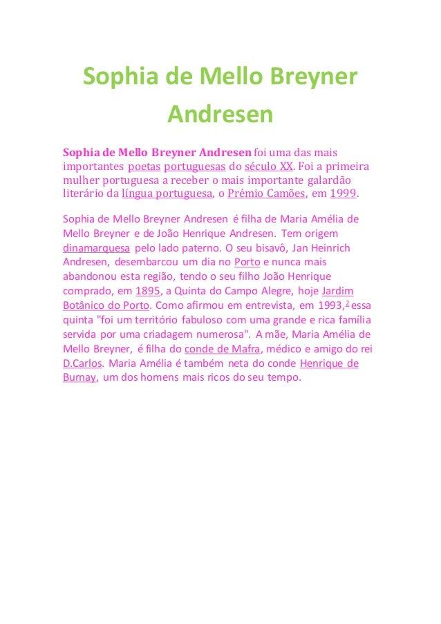 Sophia de Mello Breyner Andresen Sophia de Mello Breyner Andresen foi uma das mais importantes poetas portuguesas do sécul...