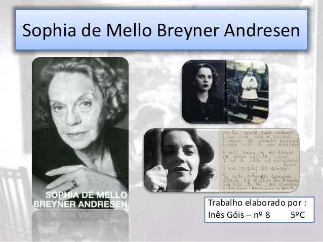 Sophia de Mello Breyner Andresen  Trabalho elaborado por :  Inês Góis – nº 8 5ºC