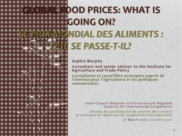 GLOBAL FOOD PRICES: WHAT IS           GOING ON?LE PRIX MONDIAL DES ALIMENTS :        QUE SE PASSE‐T‐IL?           Sophia M...