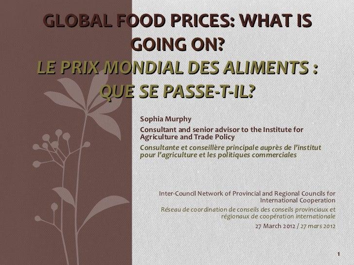 GLOBAL FOOD PRICES: WHAT IS          GOING ON?LE PRIX MONDIAL DES ALIMENTS :       QUE SE PASSE-T-IL?           Sophia Mur...