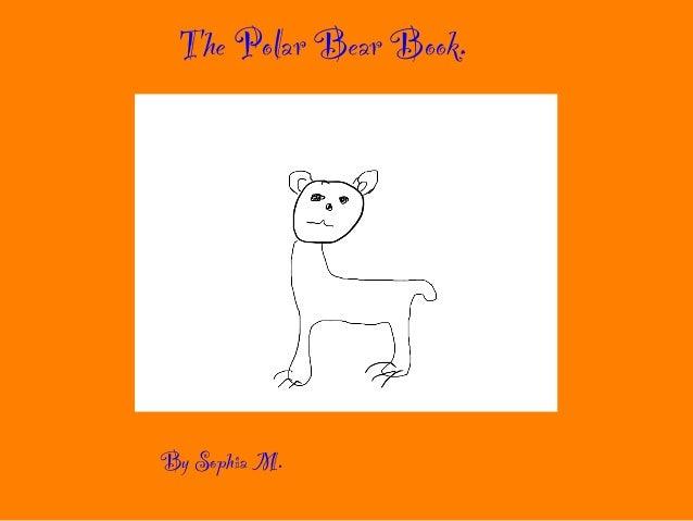 The Polar Bear Book.!By Sophia M.