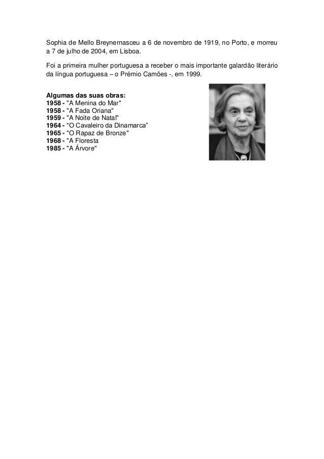 Sophia de Mello Breynernasceu a 6 de novembro de 1919, no Porto, e morreua 7 de julho de 2004, em Lisboa.Foi a primeira mu...