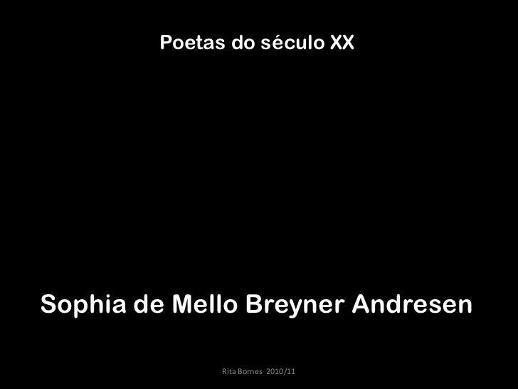 Poetas do século XX<br />Sophia de Mello Breyner Andresen<br />Rita Bornes  2010/11<br />