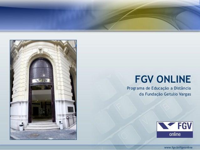 www.fgv.br/fgvonline FGV ONLINE Programa de Educação a Distância da Fundação Getulio Vargas