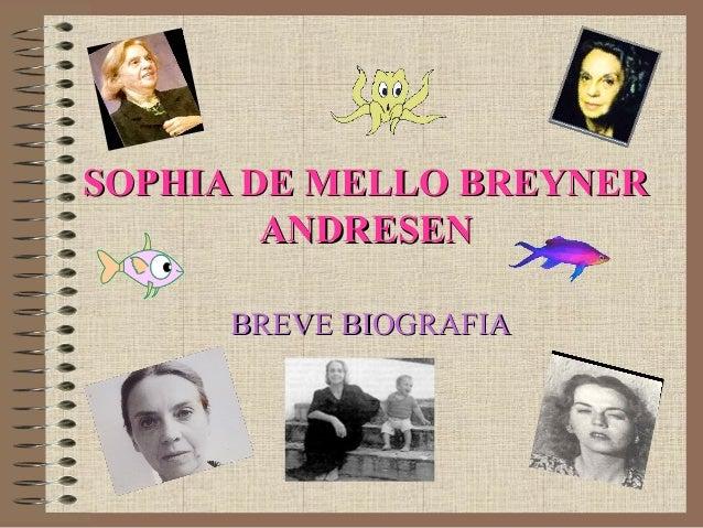 SOPHIA DE MELLO BREYNERSOPHIA DE MELLO BREYNER ANDRESENANDRESEN BREVE BIOGRAFIABREVE BIOGRAFIA