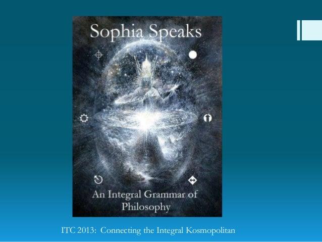 ITC 2013: Connecting the Integral Kosmopolitan