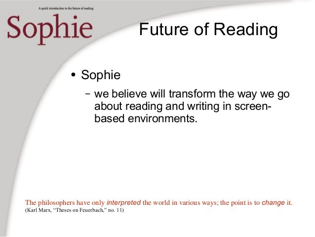 Future of Reading ● Sophie – we believe will transform the way we go about reading and writing in screen- based environmen...