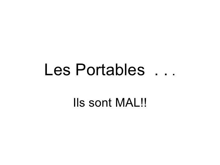 Les Portables  . .  . Ils sont MAL!!
