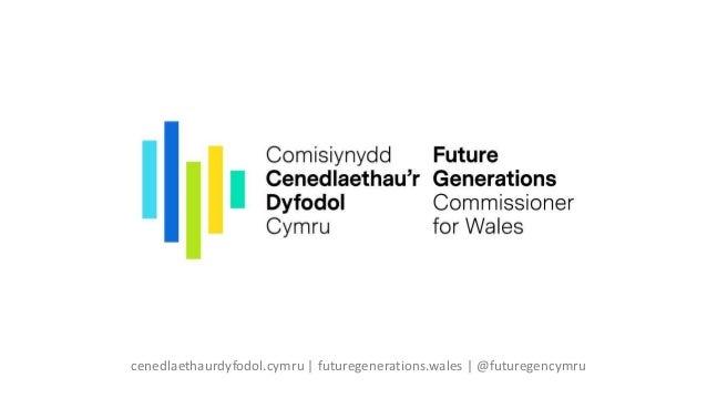 cenedlaethaurdyfodol.cymru | futuregenerations.wales | @futuregencymru