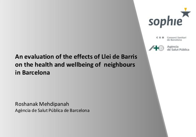 An evaluation of the effects of Llei de Barrison the health and wellbeing of neighboursin BarcelonaRoshanak MehdipanahAgèn...