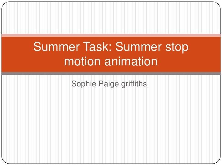 Sophie Paige griffiths<br />Summer Task: Summer stop motion animation<br />