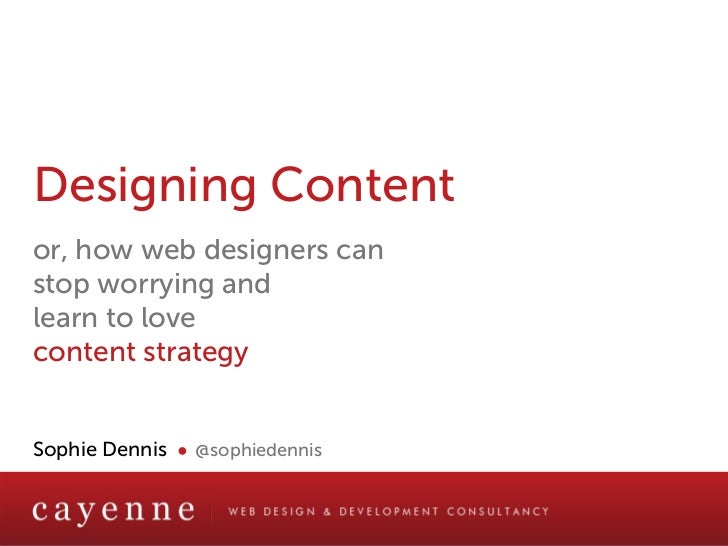 Designing Contentor, how web designers canstop worrying andlearn to lovecontent strategySophie Dennis ● @sophiedennis     ...