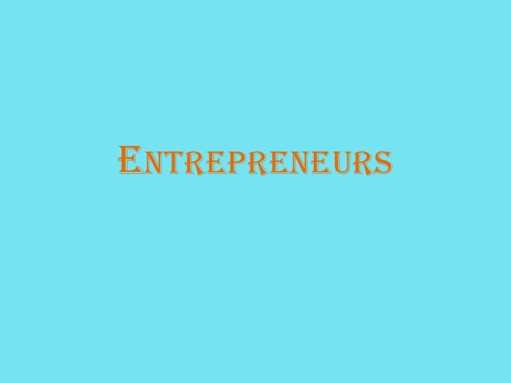 Entrepreneurs<br />