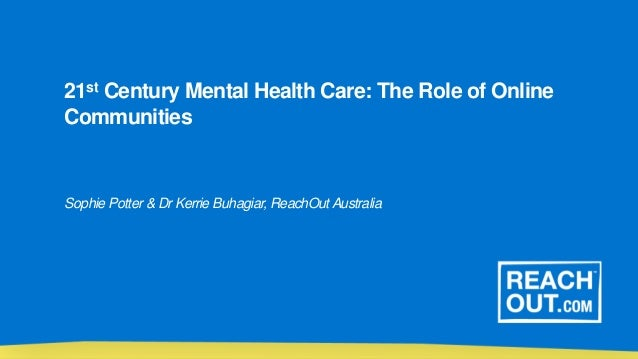21st Century Mental Health Care The Role Of Online Communities