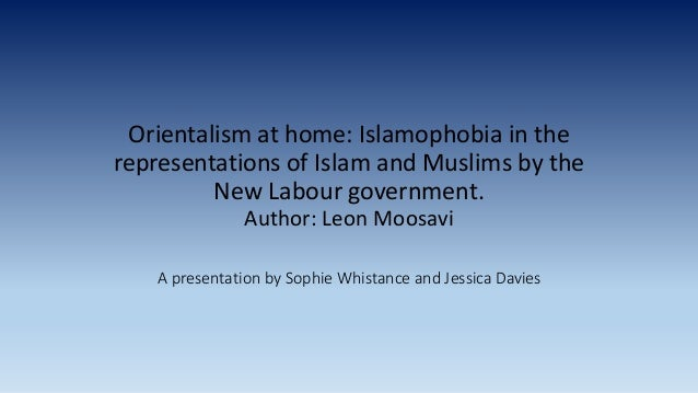 Orientalism at home: Islamophobia in the representations of Islam and Muslims by the New Labour government. Author: Leon M...