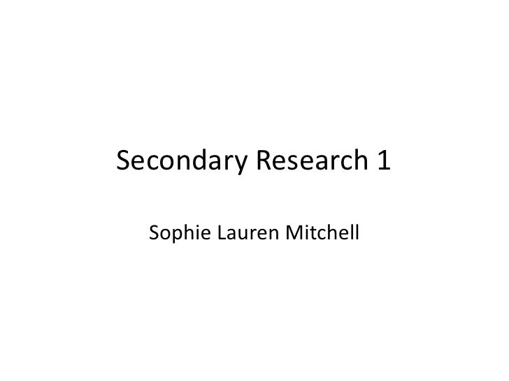 Secondary Research 1  Sophie Lauren Mitchell