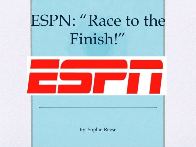 "ESPN: ""Race to the    Finish!""      By: Sophie Reese"