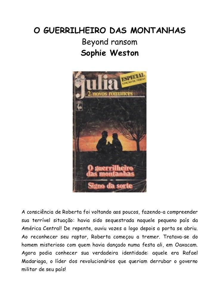 O GUERRILHEIRO DAS MONTANHAS              Beyond ransom              Sophie WestonA consciência de Roberta foi voltando ao...