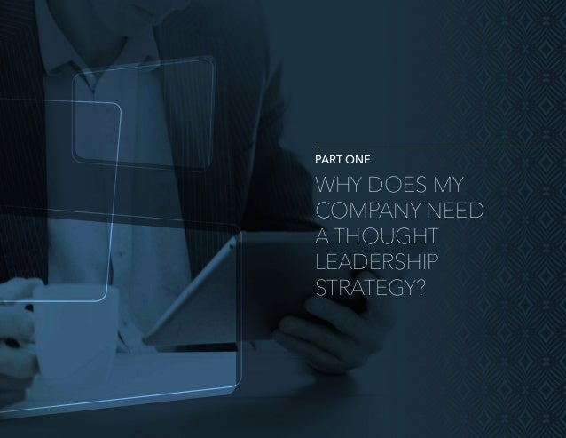 5 Why Does My Company Need a Thought Leadership Strategy? Ask ten people how they define thought leadership and you'll lik...