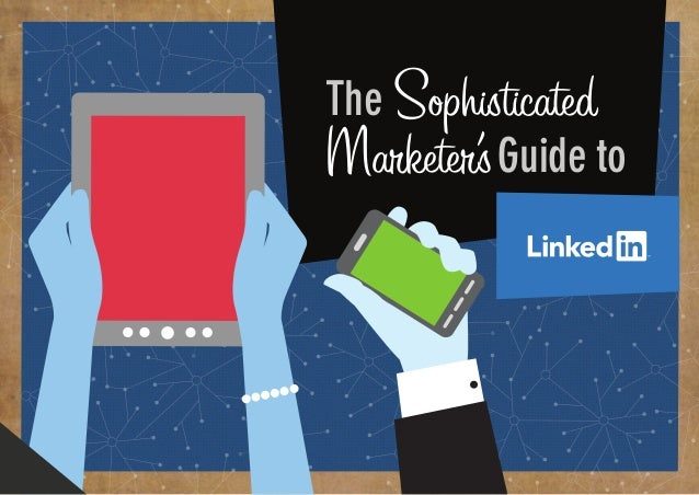 The Sophisticated Marketer'sGuide to