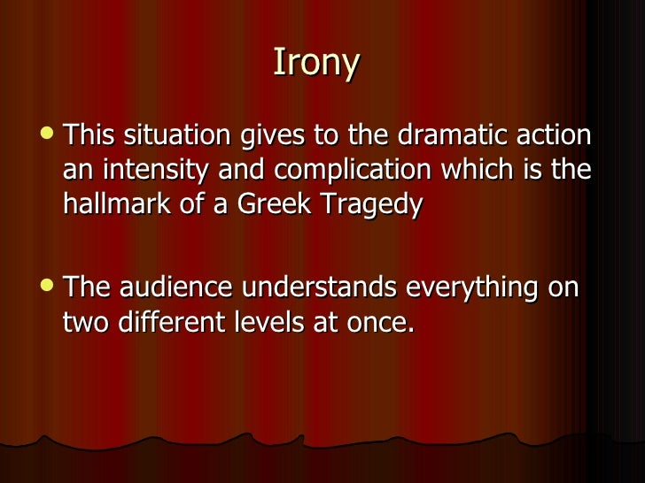 the use of irony in sophocles oedipus rex That he is the cause of the pestilence and that he is laius' killer is the dramatic irony in oedipus' speeches in  oedipus rex  by sophocles (495 bce - 405 bce).