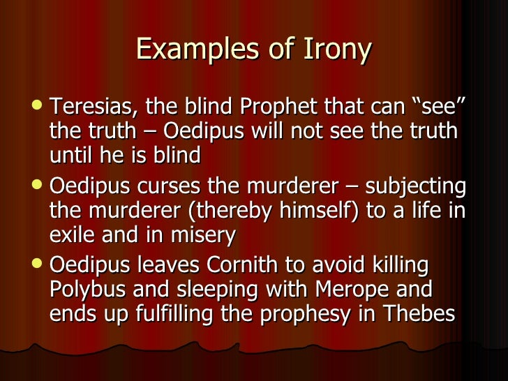the relation of irony to fate in oedipus the king by sophocles Sophocles' brilliance in utilizing cosmic irony, or irony of fate, causes oedipus, the hero of the story, to fall from his throne and ultimately end up in exile in the first scene of the play, teiresias, a blind prophet, speaks with oedipus , who is searching for a.