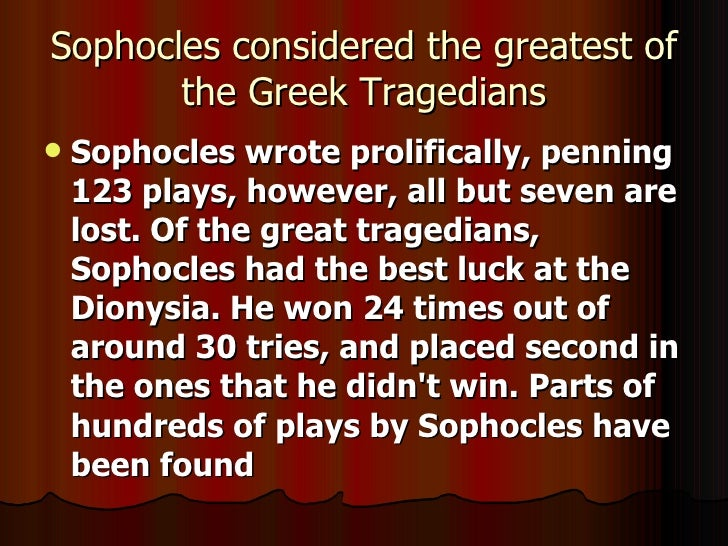 an introduction to the life of sophocles The art of clear and full characterization was carried to a pitch of perfection by him, the figures in the plays of æschylus being in comparison rather drawings in outline, while those of euripides are frequently direct transcripts from real life, without the idealization given by sophocles.