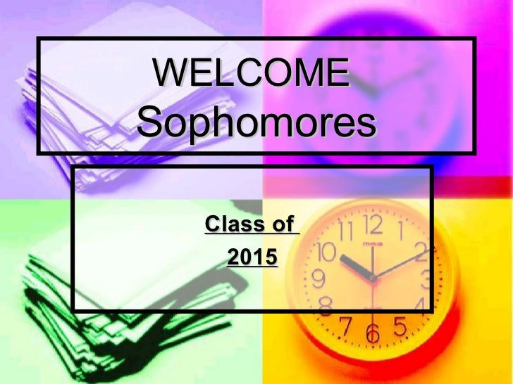 WELCOMESophomores  Class of    2015