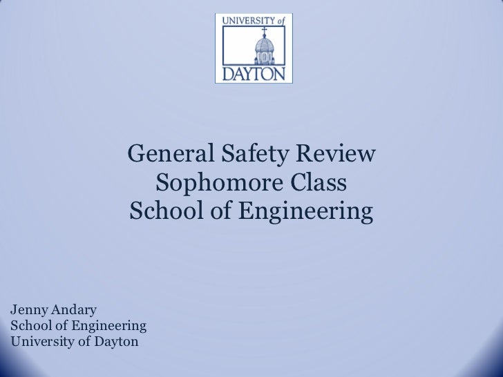 General Safety Review Sophomore Class School of Engineering Jenny Andary School of Engineering University of Dayton