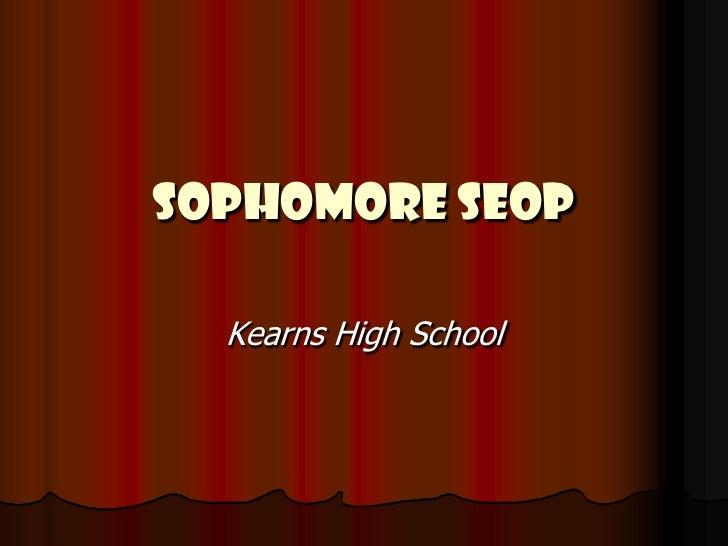 Sophomore SEOP<br />Kearns High School<br />