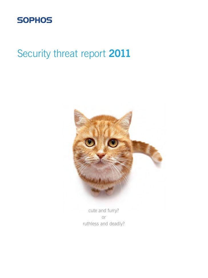 Security threat report 2011                  cute and furry?                         or               ruthless and deadly?