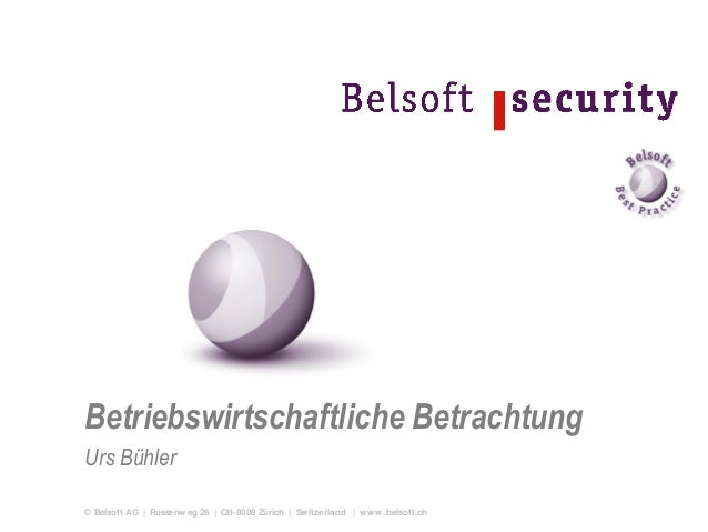 © Belsoft AG | Russenweg 26 | CH-8008 Zürich | Switzerland | www.belsoft.ch Betriebswirtschaftliche Betrachtung Urs Bühler