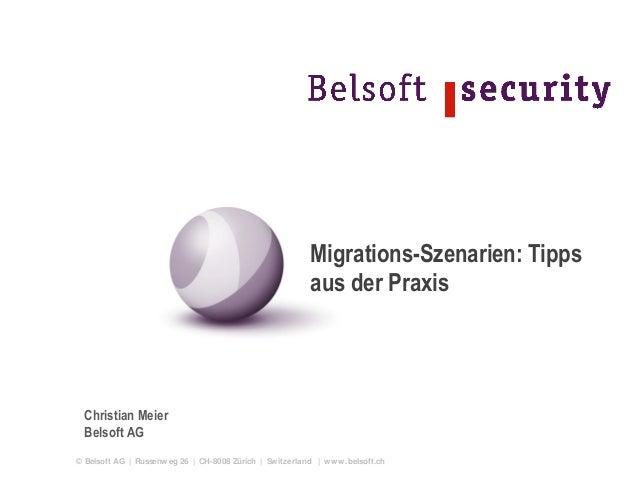 © Belsoft AG | Russenweg 26 | CH-8008 Zürich | Switzerland | www.belsoft.ch Christian Meier Belsoft AG Migrations-Szenarie...
